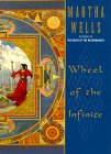 Wheel of the Infinite - Martha Wells