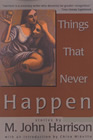 Things That Never Happen - M. John Harrison