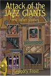 Attack of the Jazz Giants and Other Stories - Greg Frost
