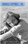 James Tiptree Jr: The Double Life of Alice B. Sheldon - Julie Phillips