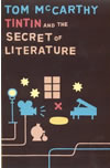 Tintin and the Secret of Literature - Tom McCarthy